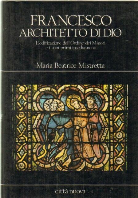 FRANCESCO ARCHITETTO DI DIO di Maria Beatrice Mistretta 1° ed. Città Nuova 1983