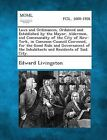 Laws and Ordinances, Ordained and Established by the Mayor, Aldermen, and Commonalty of the City of New-York, in Common-Council Convened, for the Good Rule and Government of the Inhabitants and Residents of Said City. by Edward Livingston (Paperback / softback, 2013)