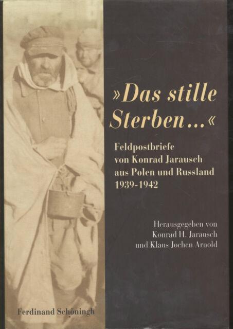 """"""" Das sille Sterben ... """" Feldpostbriefe von K. Jarausch aus Polen und Russland"""