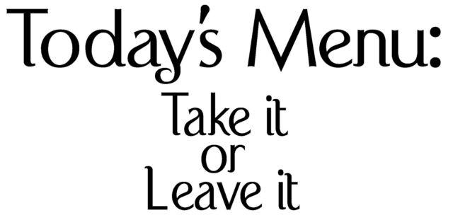 TODAY'S MENU: TAKE IT OR LEAVE IT FUNNY CUSTOM VINYL WALL