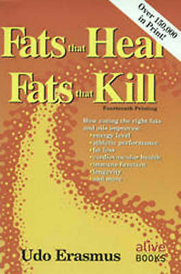 1 of 1 - Udo Erasmus:  Fats That Heal, Fats That Kill -   Eating the right fats and oils