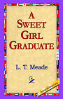 A Sweet Girl Graduate by L T Meade (Paperback / softback, 2005)