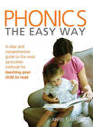 Phonics: The Easy Way: A Clear and Comprehensive Guide to the Most Up-to-date Methods for Teaching Your Child to Read by Annis Garfield (Paperback, 2007)
