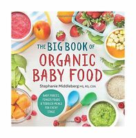 The Big Book Of Organic Baby Food: Baby Pures Finger Foods And ... Free Shipping