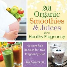 201 Organic Smoothies and Juices for a Healthy Pregnancy: Nutrient-Rich Recipes