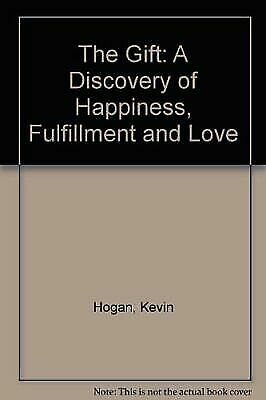 The Gift: A Discovery of Happiness, Fulfillment and Love by Hogan, Kevin , Paper