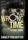 Wrong Place Wrong Time: Large Print by David P Perlmutter (Paperback / softback, 2014)