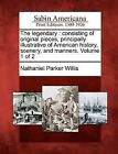 The Legendary: Consisting of Original Pieces, Principally Illustrative of American History, Scenery, and Manners. Volume 1 of 2 by Nathaniel Parker Willis (Paperback / softback, 2012)