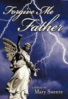 Forgive Me Father by Mary Sweere (Hardback, 2011)