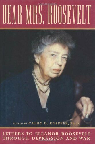 Dear Mrs. Roosevelt : Letters to Eleanor Roosevelt Through Depression -ExLibrary