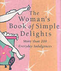 Womans Simple Delight: More Than 200 Everyday Indulgences by Kerry Colburn (Hardback, 2002)