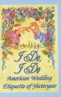 I Do, I Do: American Wedding Etiquette of Yesteryear by Susannah A. Driver (Hardback, 1998)