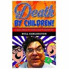 "Death by Children! : I Had Kids So You Don't Have To by Christopher ""Bull"" Garlington (2013, Trade Paperback)"