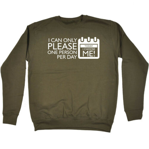 Can Only Please One Person Per Day SWEATSHIRT Jumper Joke Funny birthday gift