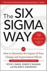 Six Sigma Way How to Maximize The Impact of Your Change and Improvement Efforts
