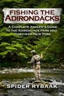 Fishing the Adirondacks: A Complete Angler's Guide to the Adirondack Park and Northern New York by Spider Rybaak (Paperback / softback, 2016)