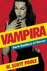 Vampira: Dark Goddess of Horror by W. Scott Poole (Paperback, 2014)