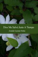 Dios Me Salvo Justo a Tiempo by Zoraida Muñiz (2014, Paperback)