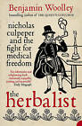 The Herbalist: Nicholas Culpeper and the Fight for Medical Freedom by Benjamin Woolley (Paperback, 2005)