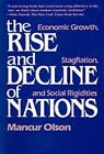 The Rise and Decline of Nations : Economic Growth, Stagflation, and Social Rigidities by Mancur Olson (1984, Paperback, Reprint)