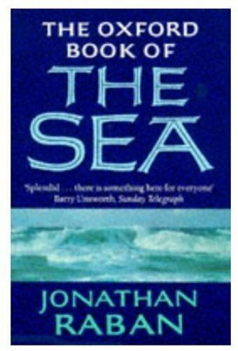 The Oxford Book of the Sea By Jonathan Raban. 9780192831484