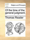 Of the Time of the General Judgment. by Thomas Reader (Paperback / softback, 2010)