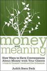 Money and Meaning: New Ways to Have Conversations About Money with Your Clients - A Guide for Therapists, Coaches, and Other Professionals by Judith Stern Peck (Paperback, 2007)