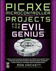 PICAXE Microcontroller Projects for the Evil Genius by Ron Hackett (Paperback, 2010)