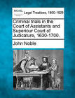 Criminal Trials in the Court of Assistants and Superiour Court of Judicature, 1630-1700. by John Noble (Paperback / softback, 2010)