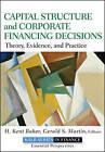 Capital Structure & Corporate Financing Decisions: Theory, Evidence, and Practice by Gerald S. Martin, H. Kent Baker (Hardback, 2011)