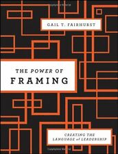 The Power of Framing: Creating the Language of Leadership by Gail T. Fairhurst,