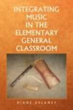 Integrating Music in the Elementary General Classroom by Diane Delaney (2008,...