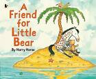 Friend For Little Bear by Harry Horse (Paperback, 2010)