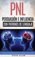 PNL - Persuasión e Influencia Usando Patrones de Lenguaje y Técnicas de PNL :...