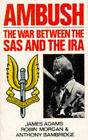 Ambush: The War Between the S.A.S. and the I.R.A. by James Adams, Robin Morgan (Paperback, 1988)