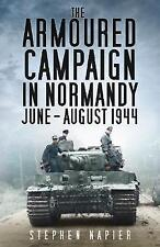 The Armoured Campaign in Normandy: June-August 1944 by Napier, Stephen | Paperba