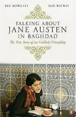 Talking About Jane Austen in Baghdad. The True Story of an Unlikely Friendship b