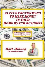 25 Plus Proven Ways to Make Money in Your Home Watch Business by Mark Mehling...