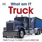 What am I? Truck by Dorling Kindersley Ltd (Board book, 2013)
