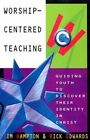Worship-Centered Teaching: Guiding Youth to Discover Their Identity in Christ by Barefoot Ministries of Kansas City (Paperback / softback, 2001)