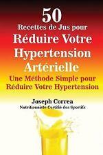 50 Recettes de Jus Pour Réduire Votre Hypertension Artérielle by Joseph...