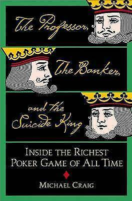 The Professor, the Banker, and the Suicide King: Inside the Richest Poker Game o