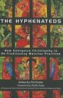 The Hyphenateds: How Emergence Christianity Is Re-Traditioning Mainline Practices by Chalice Press (Paperback / softback, 2011)