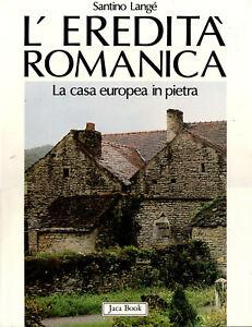 Langé, Santino - L'EREDITÀ ROMANICA la casa europea in pietra - Jaca Book 1989