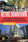 Retire Downtown: The Lifestyle Destination for Active Retirees and Empty Nesters by Kyle Ezell (Paperback / softback, 2006)