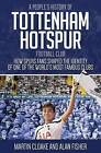A People's History of Tottenham Hotspur Football Club by Alan Fisher, Martin Cloake (Hardback, 2016)