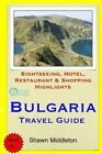Bulgaria Travel Guide: Sightseeing, Hotel, Restaurant & Shopping Highlights by Shawn Middleton (Paperback / softback, 2015)