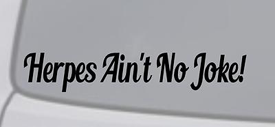 Vinyl Decal Sticker Window Wall Bumper Car JDM DOPE FUNNY HERPES AIN/'T NO JOKE