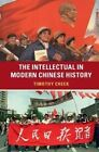 The Intellectual in Modern Chinese History by Timothy Cheek (Hardback, 2016)