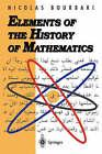 Elements of the History of Mathematics by Nicolas Bourbaki (Paperback, 1998)
